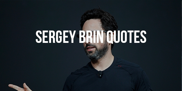19 Success Quotes From Google Founder - Sergey Brin