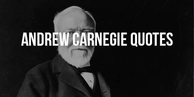 Best 5 Andrew Carnegie Inspirational Quotes