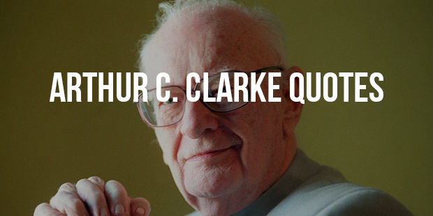 Best Quotes From Fiction Writer Arthur C. Clarke