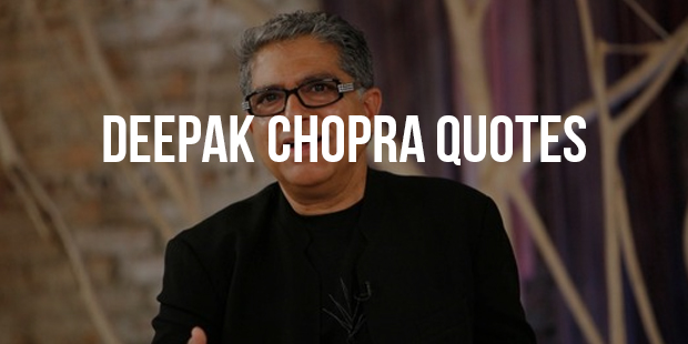 32 Life Changing Quotes Inspired By Deepak Chopra