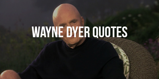 Most Inspiring Quotes From Motivational Speaker Wayne Dyer