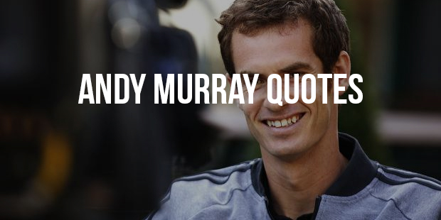 Best Quotes From Player Andy Murray