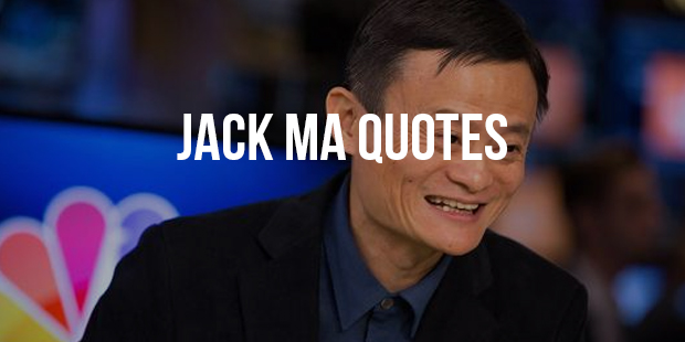 Best Quotes by Jack Ma For Entrepreneurs And Startups To Be Inspired