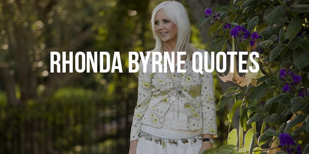 Most Famous Quotes From The Author Rhonda Byrne