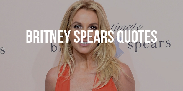 Famous Quotes From Princess of Pop - The Britney Spears