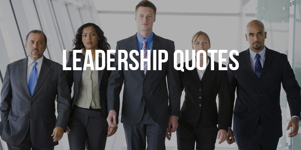 11+ Inspirational Leadership Quotes You Need To Read About
