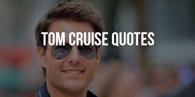 Get into Action Quotes From Tom Cruise
