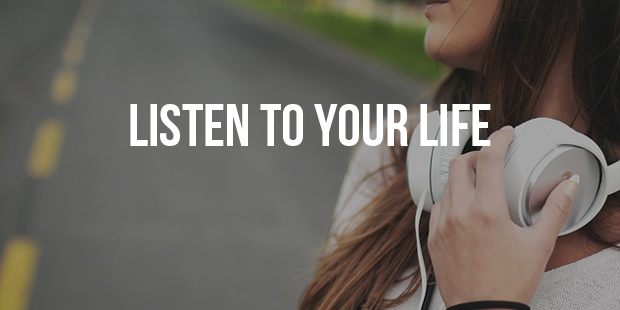 Are You Listening to Your Life