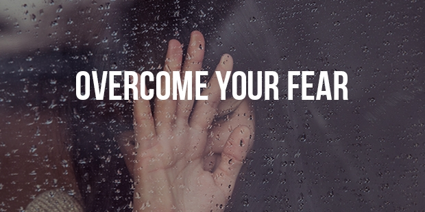 Tips On Not Letting Your Fears Overwhelm You