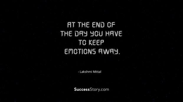 At the end of the day you have to keep emotions away