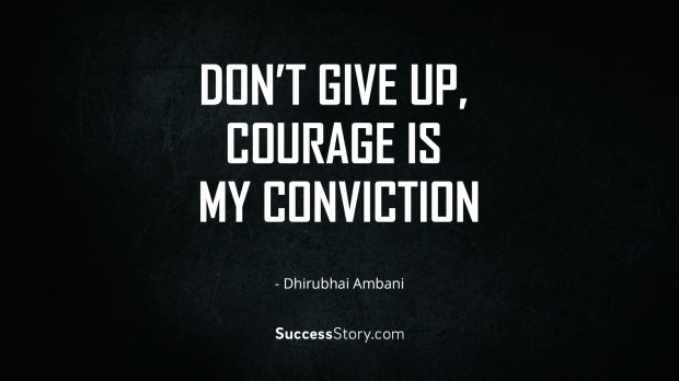 Don't give up, courage is