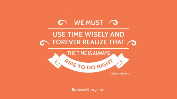 We must use time wisely and