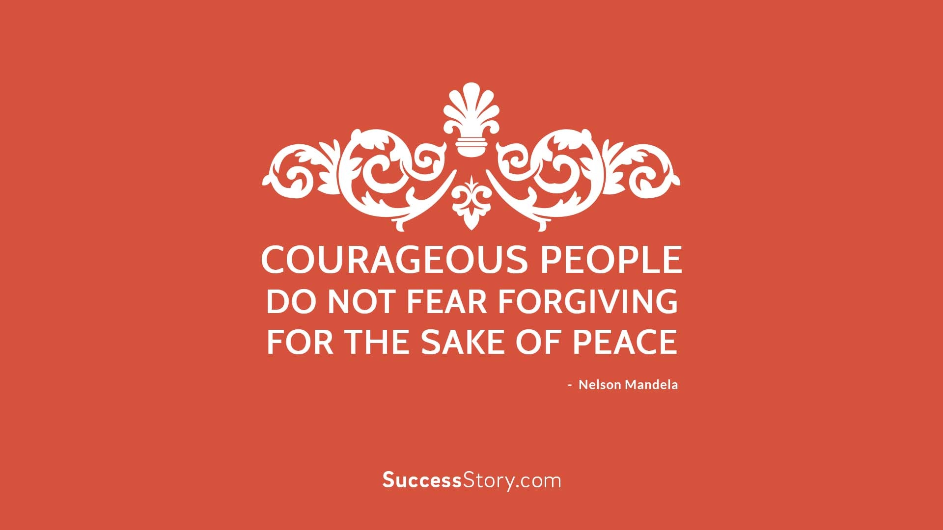 Courageous people do