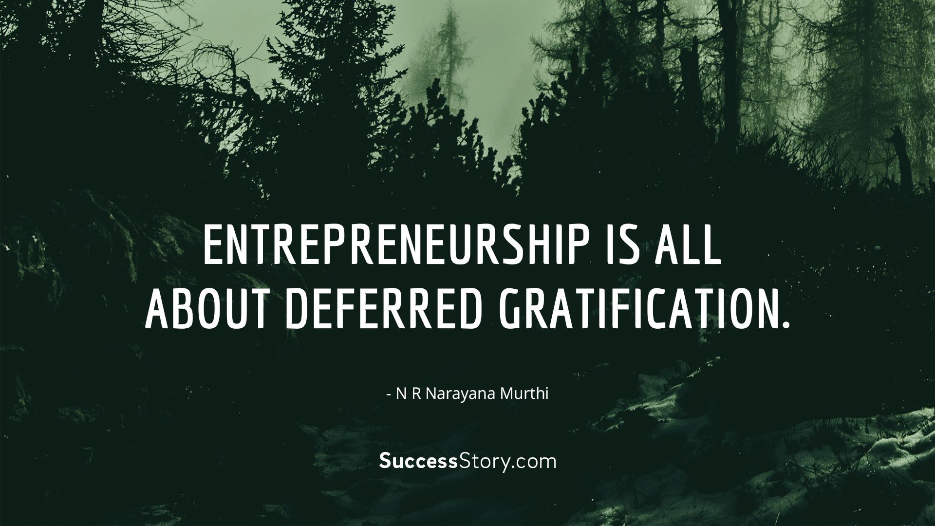 Entrepreneurship is all about deferred gratification