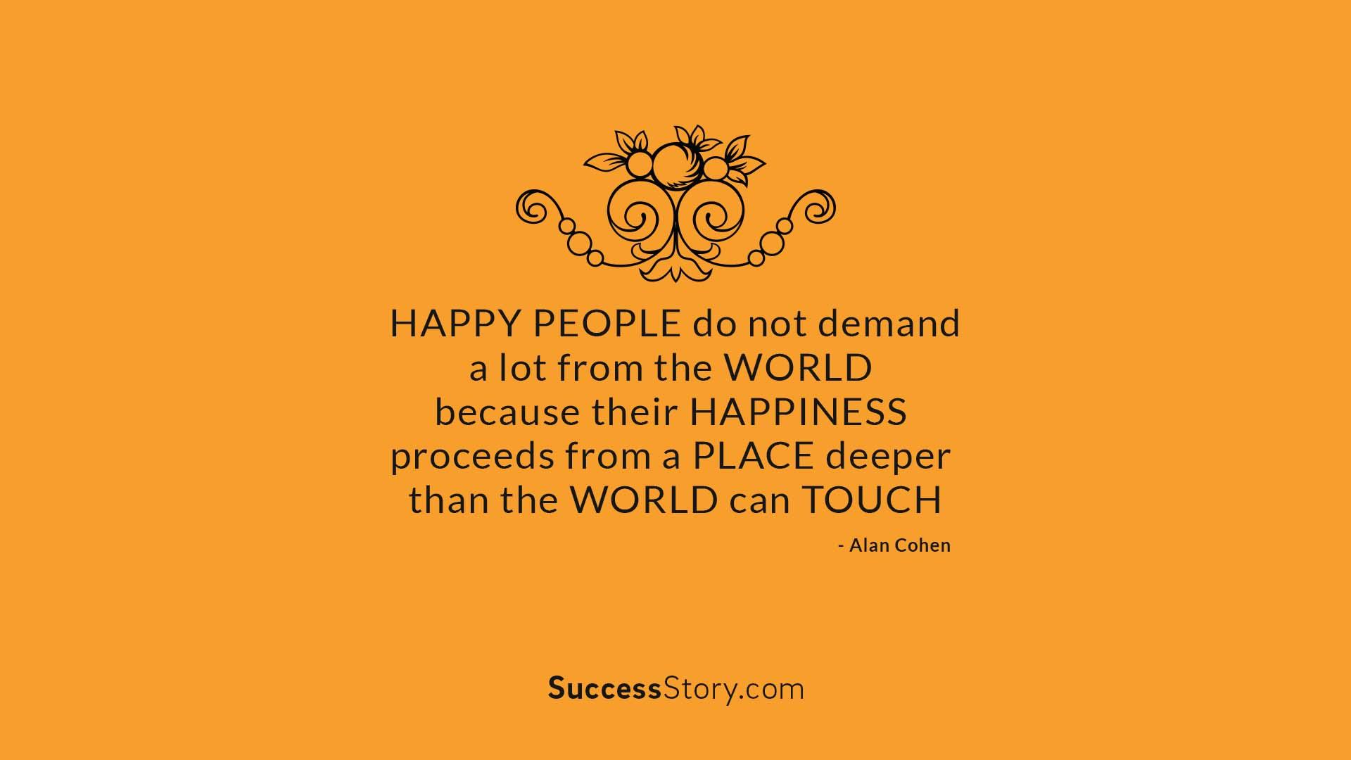 Happy people do not demand