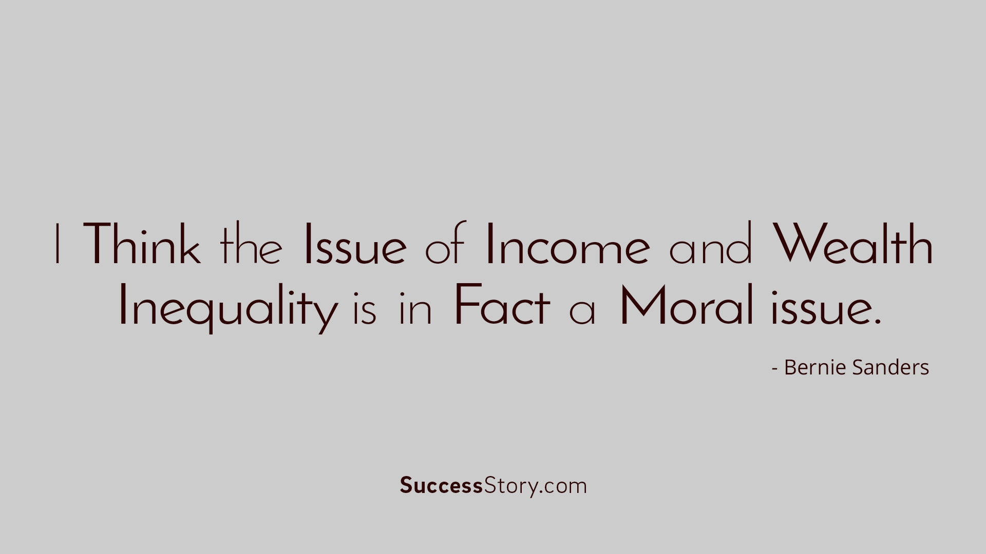 I think the issue of income and wealth inequality is in fact a moral issue