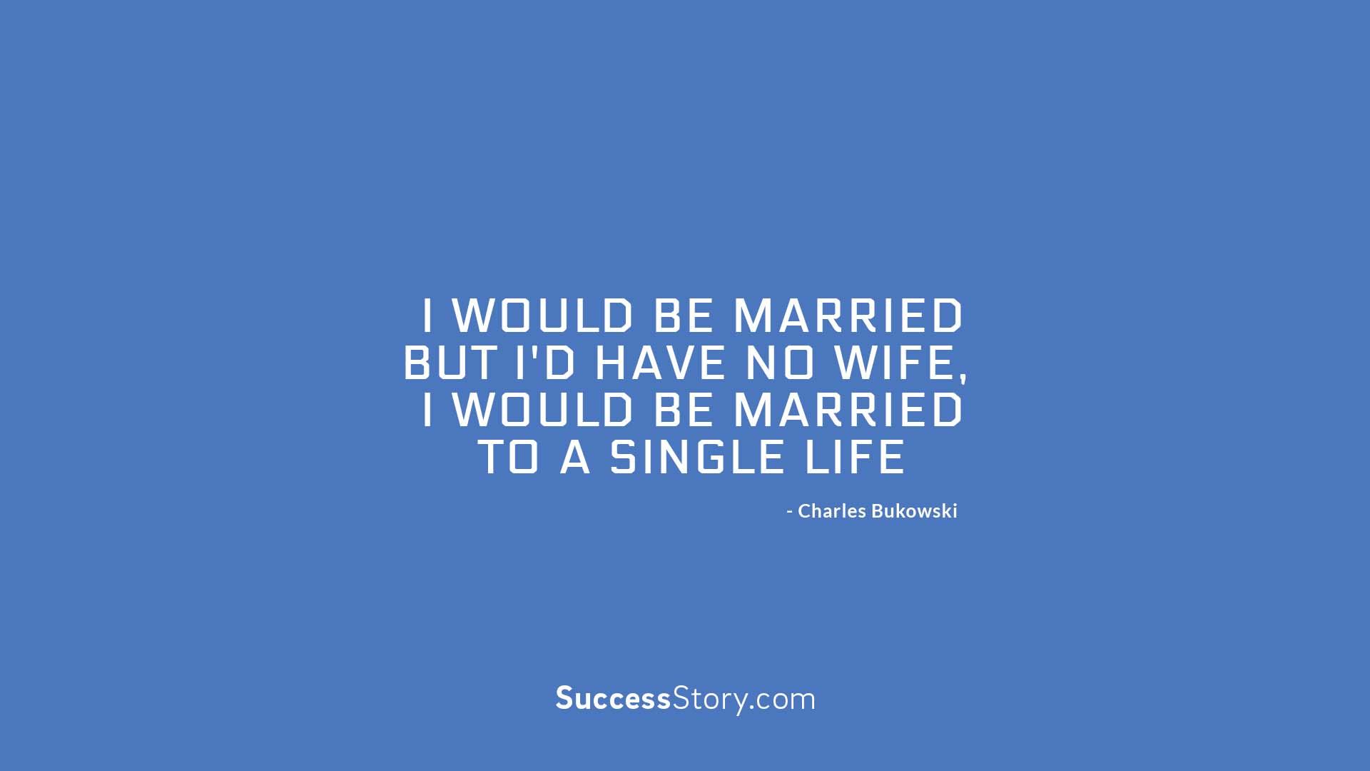 I would be marri