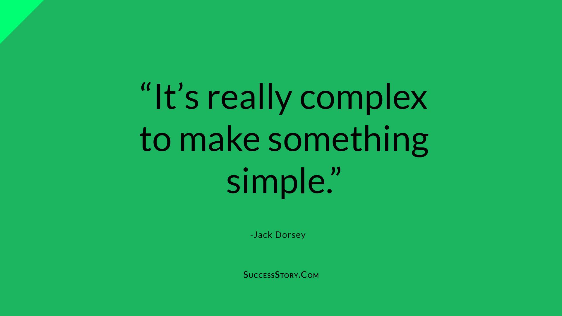 Jack Dorsey quote Complex Design
