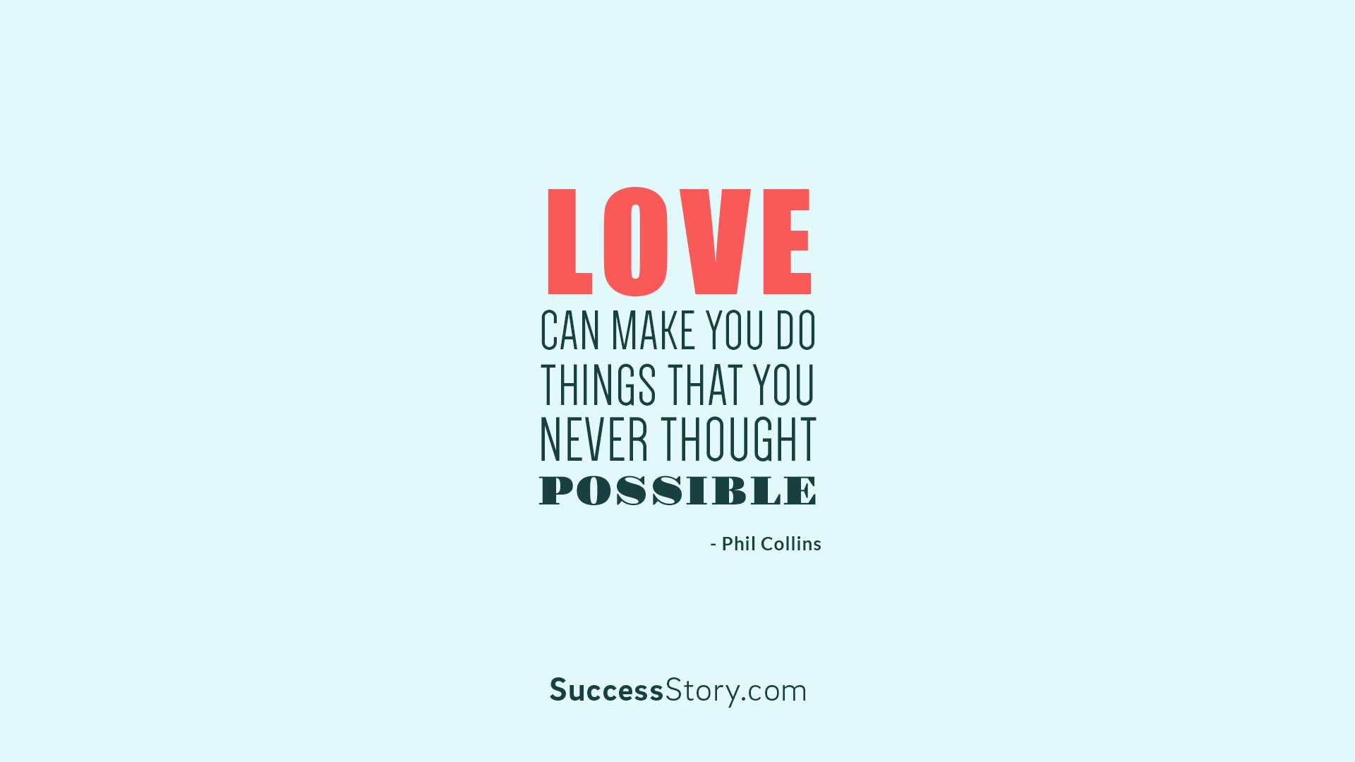 Love can make you d