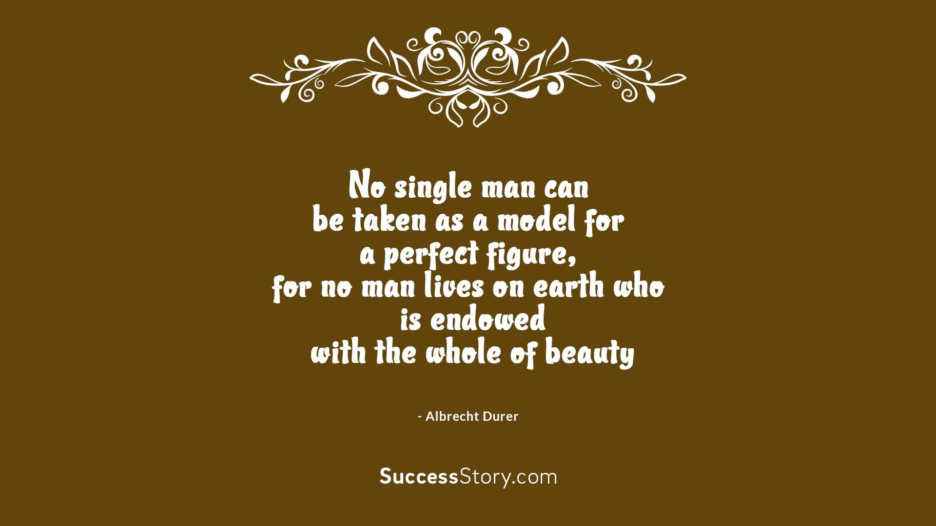 No single man can