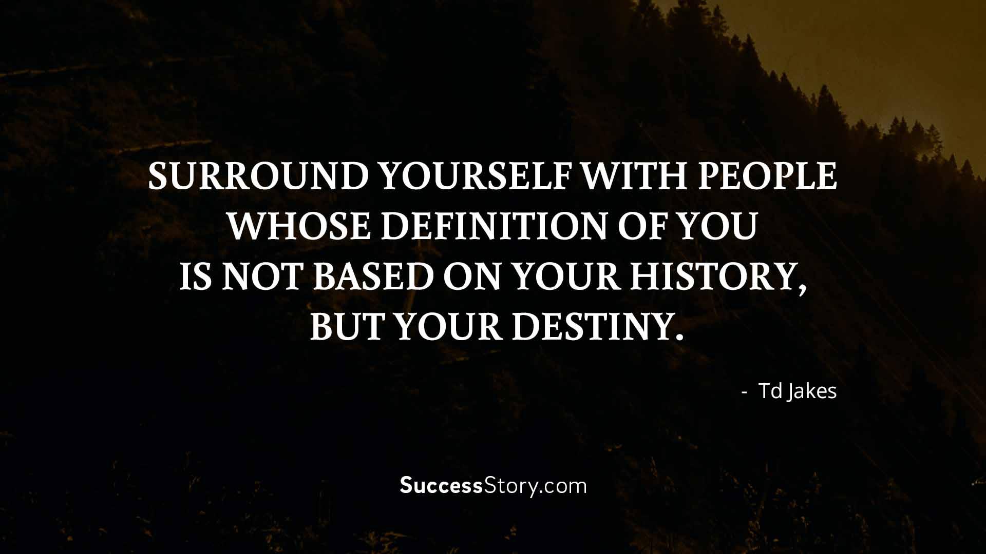 Surround yourself