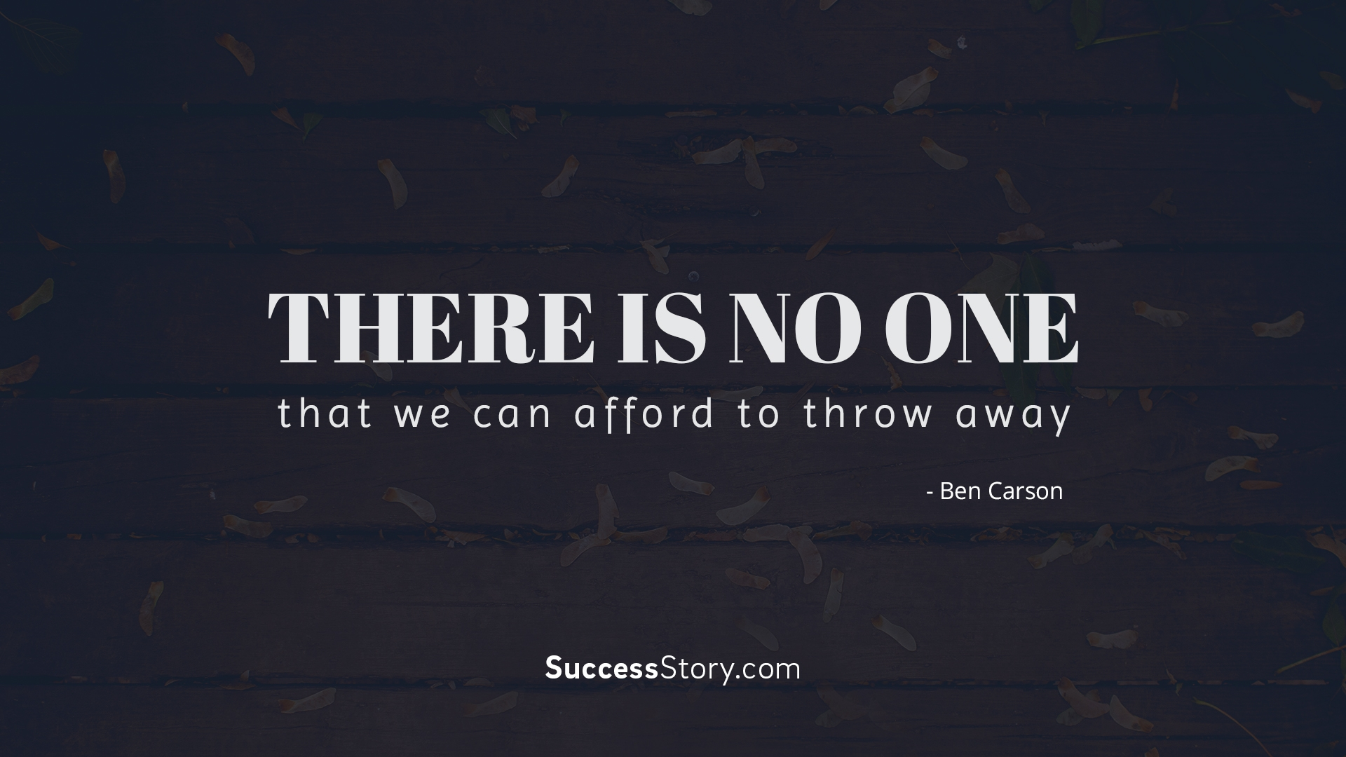 There is no one that we can afford to throw away