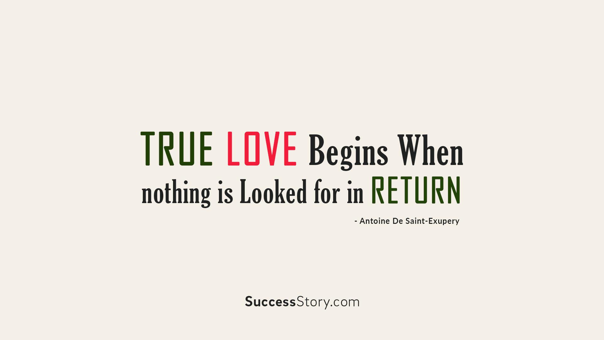 True love begins when nothing is looke