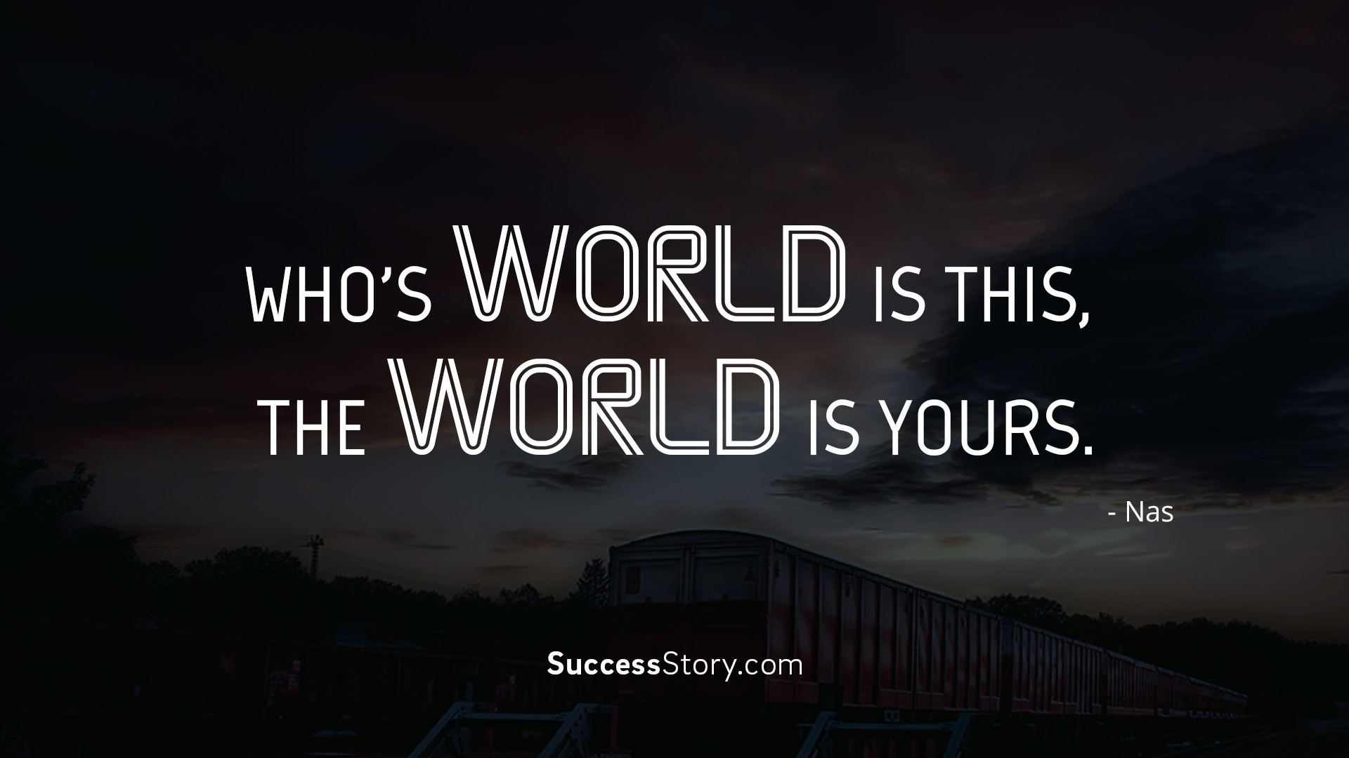 Who s world is this, the world is yours