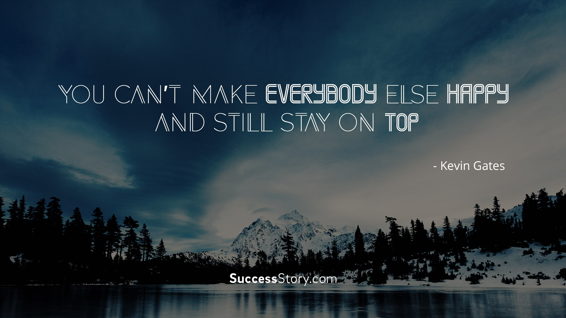 You can't make everybody else happy and still stay on top